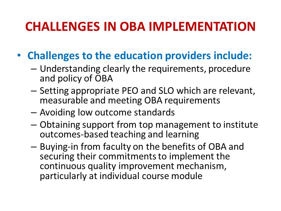 CHALLENGES IN OBA IMPLEMENTATION Challenges to the education providers include: – Understanding clearly the requirements, procedure and policy of OBA