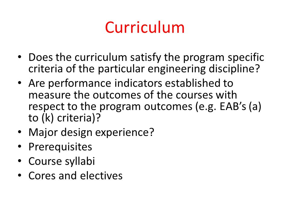 Curriculum Does the curriculum satisfy the program specific criteria of the particular engineering discipline? Are performance indicators established