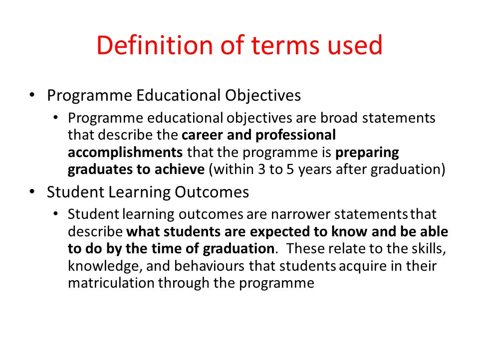 Definition of terms used Programme Educational Objectives Programme educational objectives are broad statements that describe the career and professio