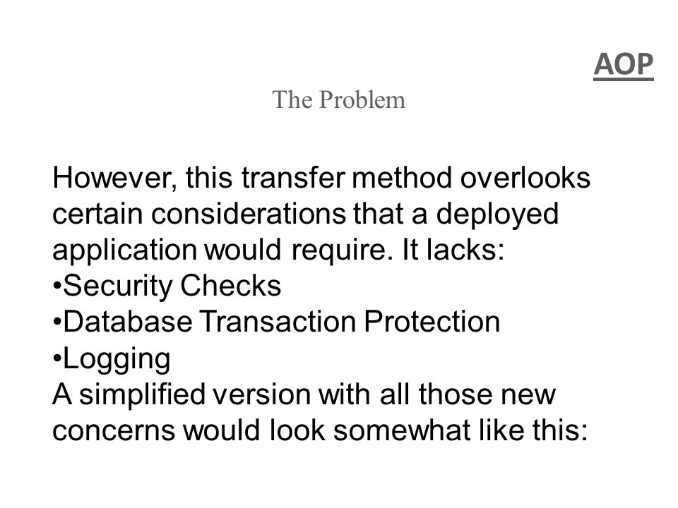 AOP The Problem However, this transfer method overlooks certain considerations that a deployed application would require.