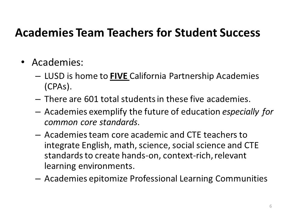 Academies: – LUSD is home to FIVE California Partnership Academies (CPAs).
