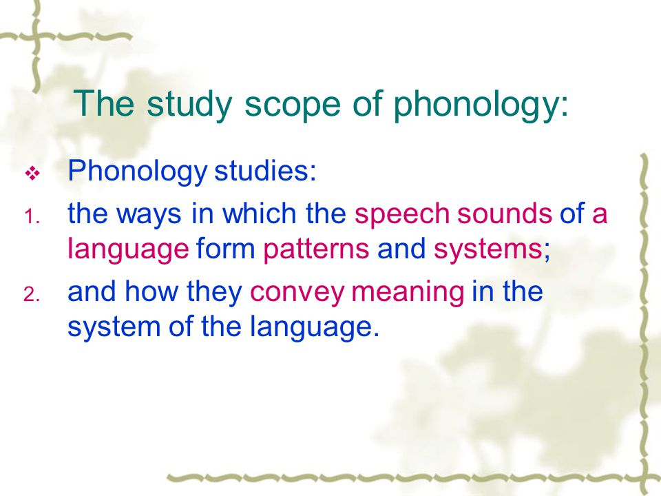 The study scope of phonology:  Phonology studies: 1.