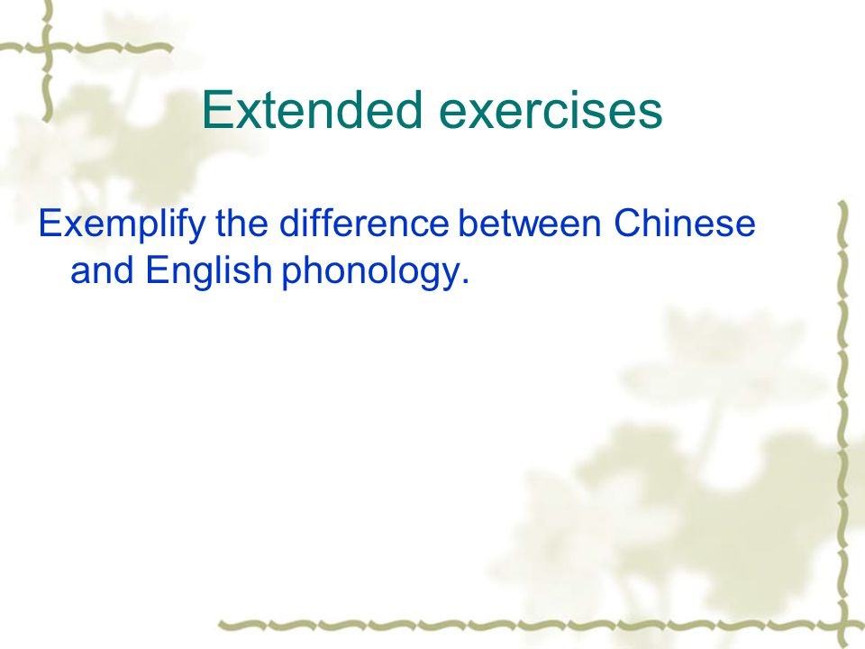 Extended exercises Exemplify the difference between Chinese and English phonology.