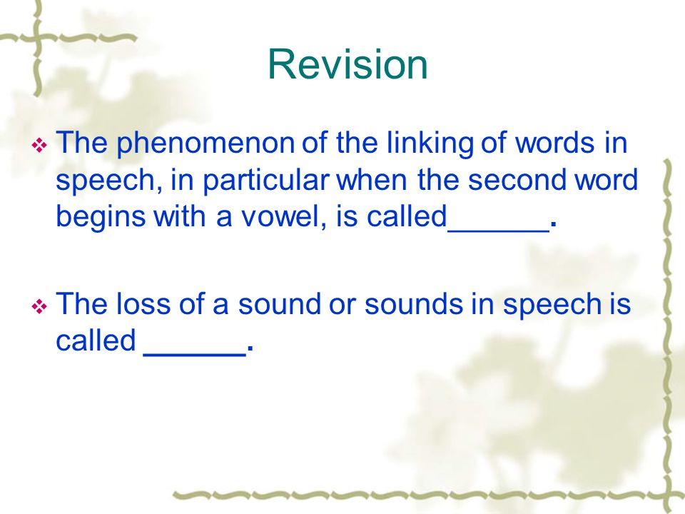 Revision  The phenomenon of the linking of words in speech, in particular when the second word begins with a vowel, is called______.