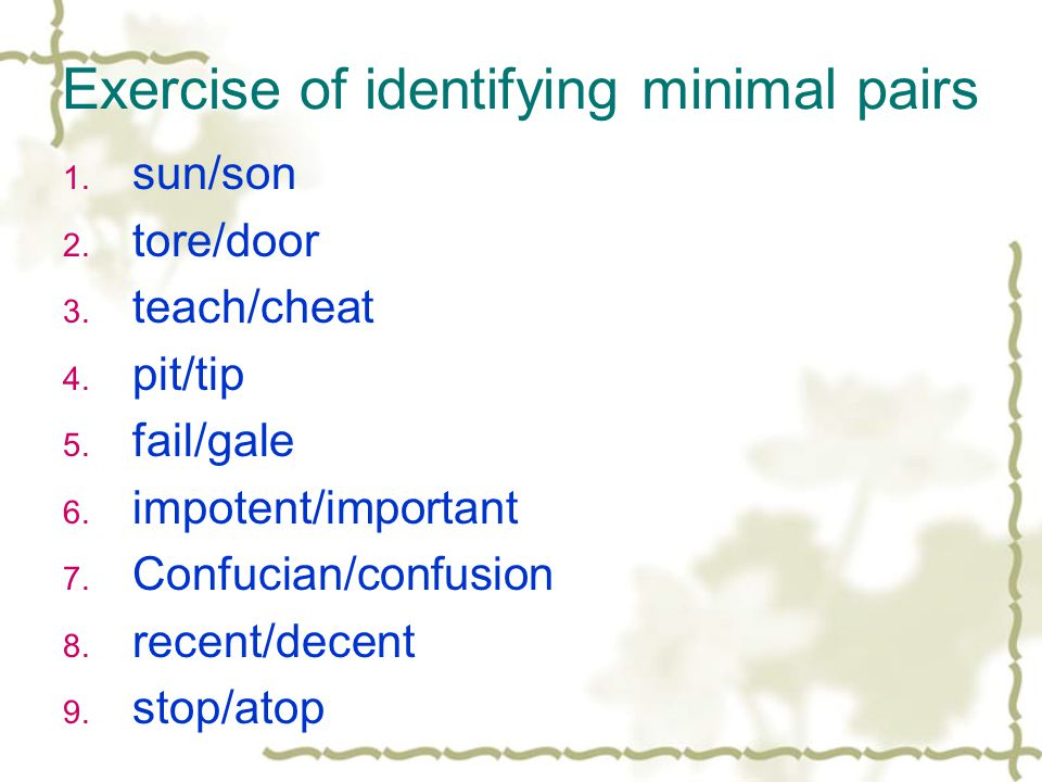 Exercise of identifying minimal pairs 1. sun/son 2.