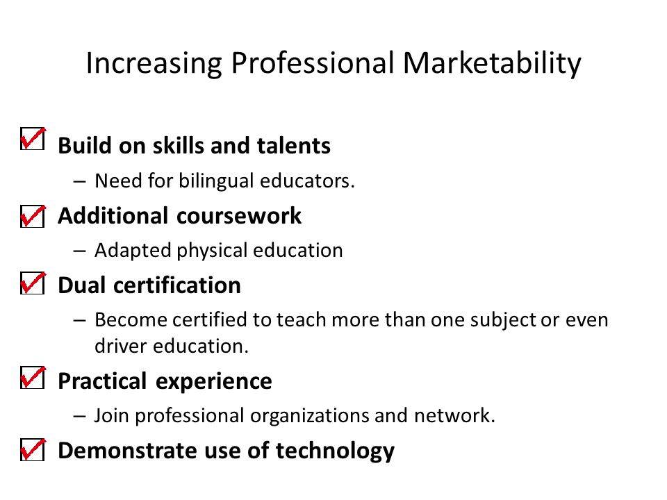 Increasing Professional Marketability Build on skills and talents – Need for bilingual educators. Additional coursework – Adapted physical education D
