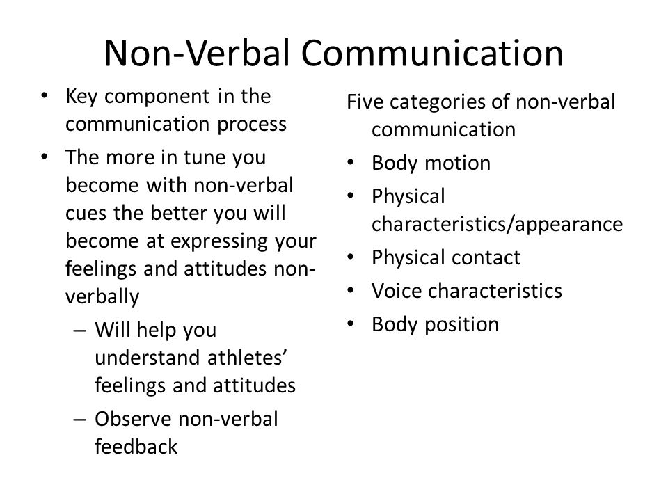 Non-Verbal Communication Key component in the communication process The more in tune you become with non-verbal cues the better you will become at exp