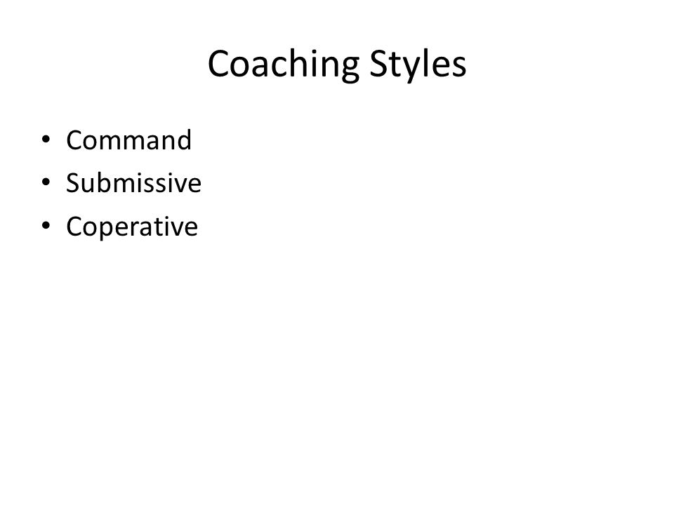 Coaching Styles Command Submissive Coperative