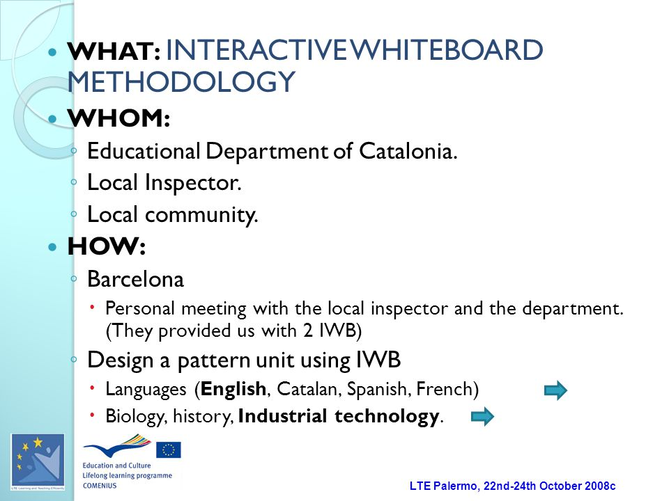 LTE Palermo, 22nd-24th October 2008c WHAT: INTERACTIVE WHITEBOARD METHODOLOGY WHOM: ◦ Educational Department of Catalonia.