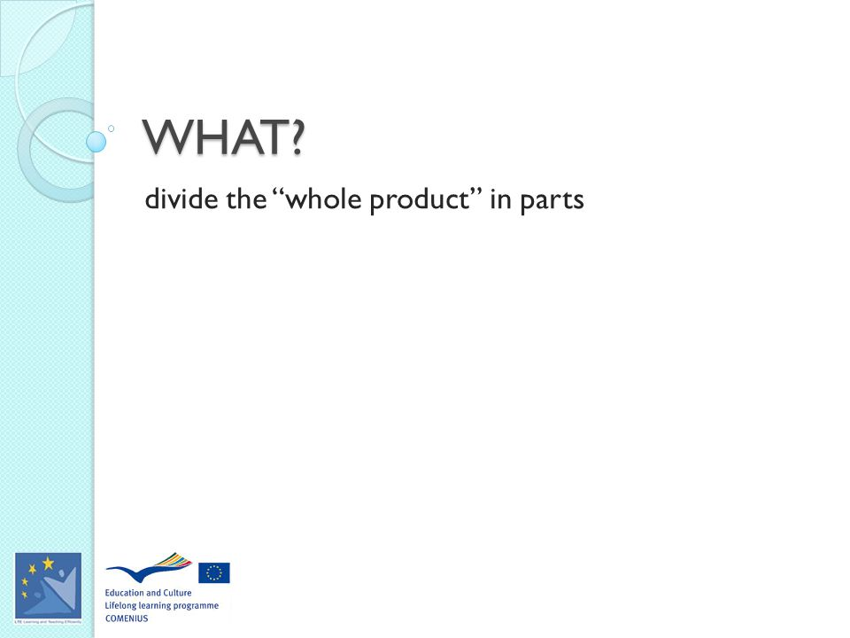 WHAT divide the whole product in parts