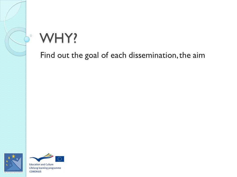 WHY Find out the goal of each dissemination, the aim