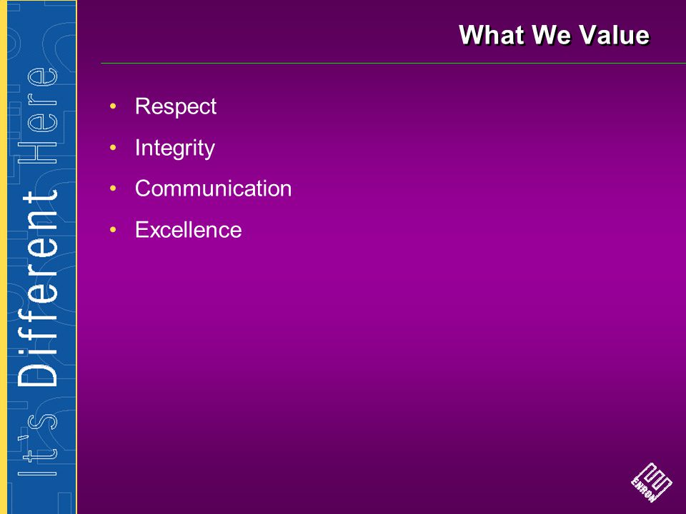 What We Value Respect Integrity Communication Excellence