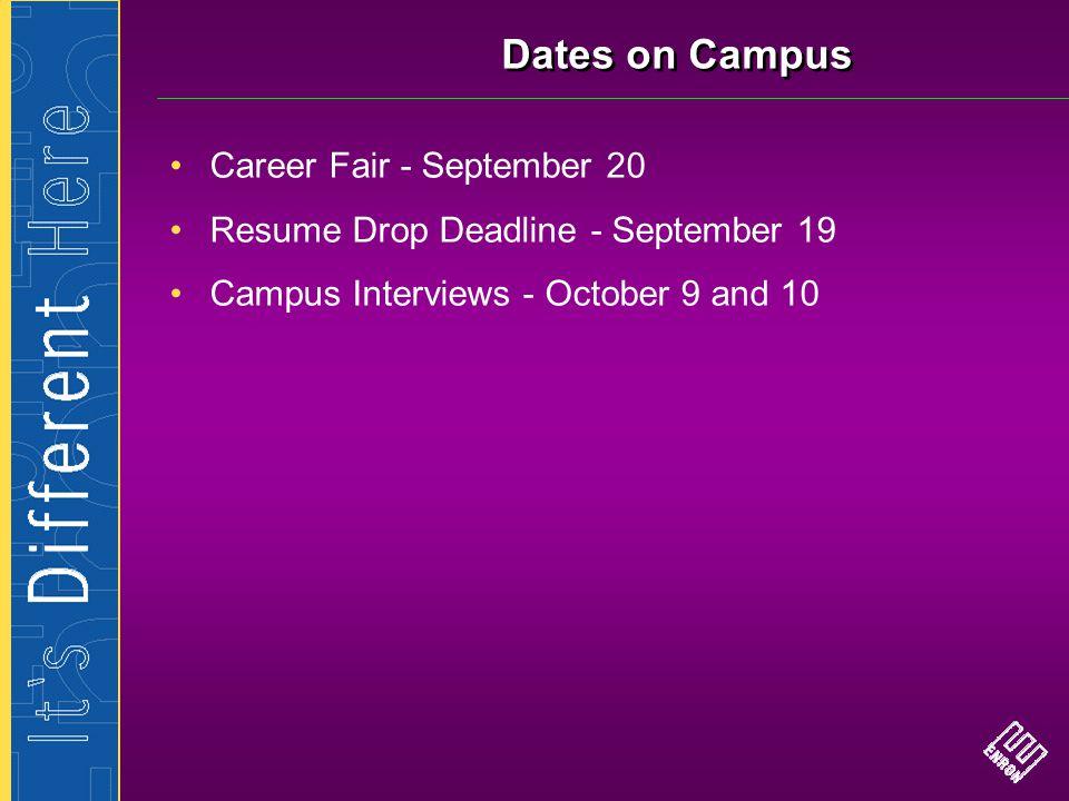 Dates on Campus Career Fair - September 20 Resume Drop Deadline - September 19 Campus Interviews - October 9 and 10