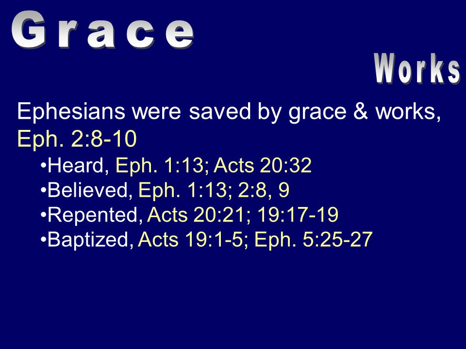 Ephesians were saved by grace & works, Eph. 2:8-10 Heard, Eph.