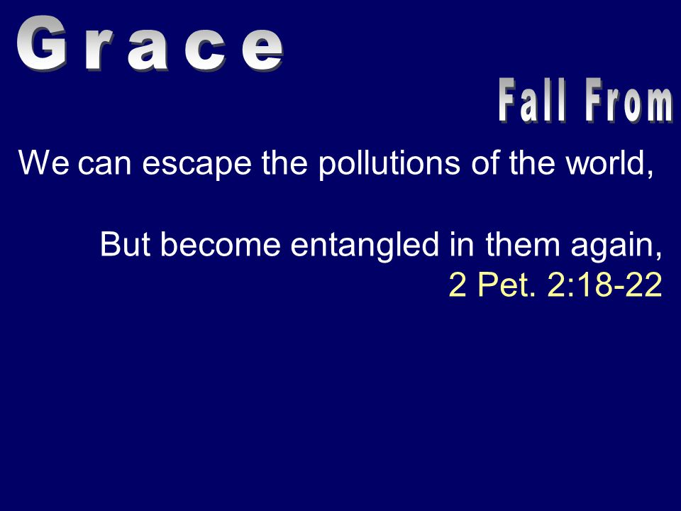 We can escape the pollutions of the world, But become entangled in them again, 2 Pet. 2:18-22
