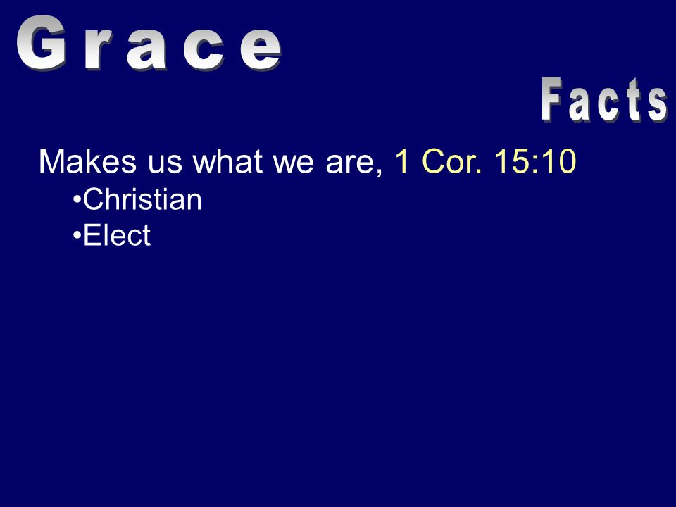 Makes us what we are, 1 Cor. 15:10 Christian Elect