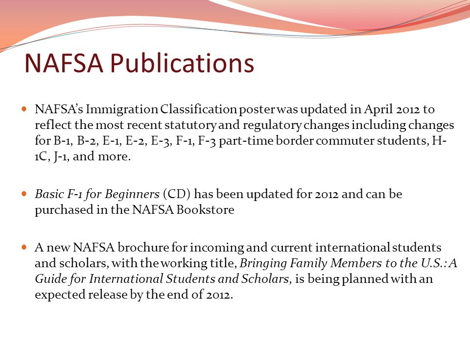 NAFSA Publications NAFSA's Immigration Classification poster was updated in April 2012 to reflect the most recent statutory and regulatory changes including changes for B-1, B-2, E-1, E-2, E-3, F-1, F-3 part-time border commuter students, H- 1C, J-1, and more.