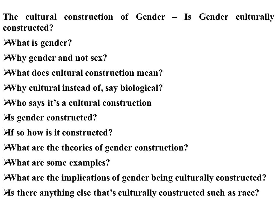 The cultural construction of Gender – Is Gender culturally constructed.