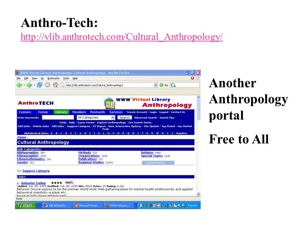 Anthro-Tech: http://vlib.anthrotech.com/Cultural_Anthropology/ http://vlib.anthrotech.com/Cultural_Anthropology/ Another Anthropology portal Free to All