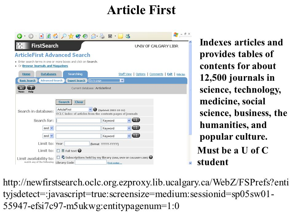 Article First Indexes articles and provides tables of contents for about 12,500 journals in science, technology, medicine, social science, business, the humanities, and popular culture.