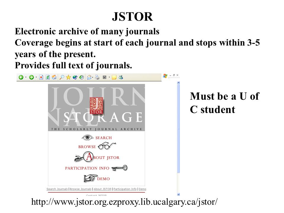 JSTOR Electronic archive of many journals Coverage begins at start of each journal and stops within 3-5 years of the present.