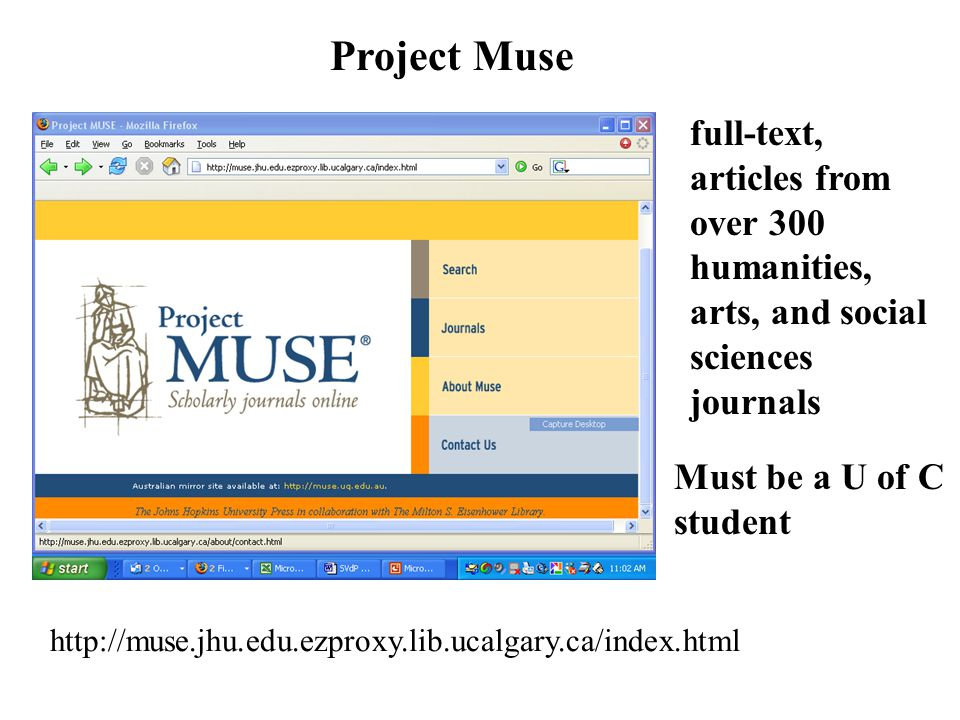 Project Muse http://muse.jhu.edu.ezproxy.lib.ucalgary.ca/index.html full-text, articles from over 300 humanities, arts, and social sciences journals Must be a U of C student