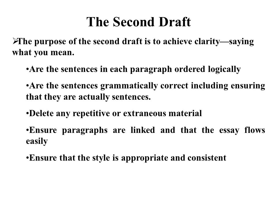 The Second Draft  The purpose of the second draft is to achieve clarity—saying what you mean.