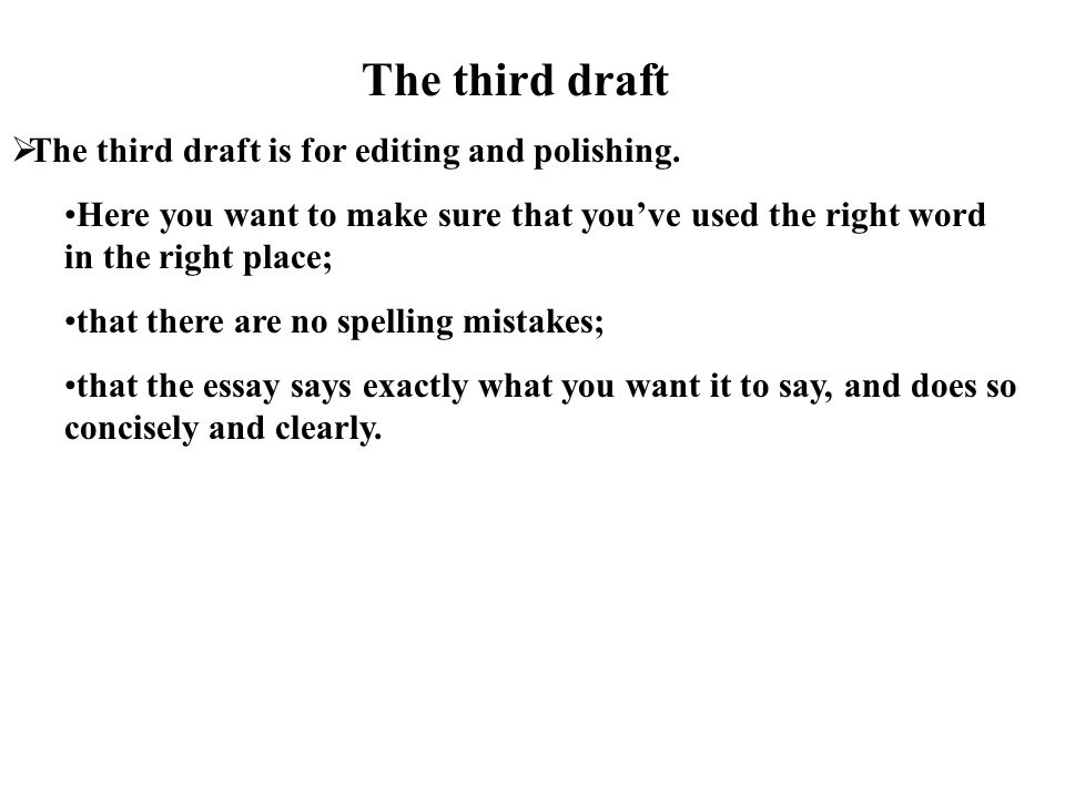 The third draft  The third draft is for editing and polishing.