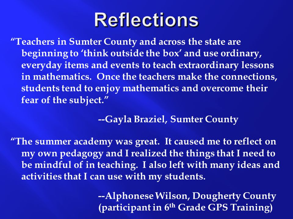 Reflections Teachers in Sumter County and across the state are beginning to 'think outside the box' and use ordinary, everyday items and events to teach extraordinary lessons in mathematics.