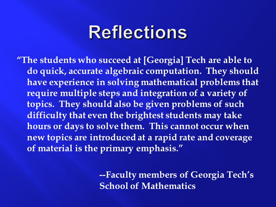 Reflections The students who succeed at [Georgia] Tech are able to do quick, accurate algebraic computation.