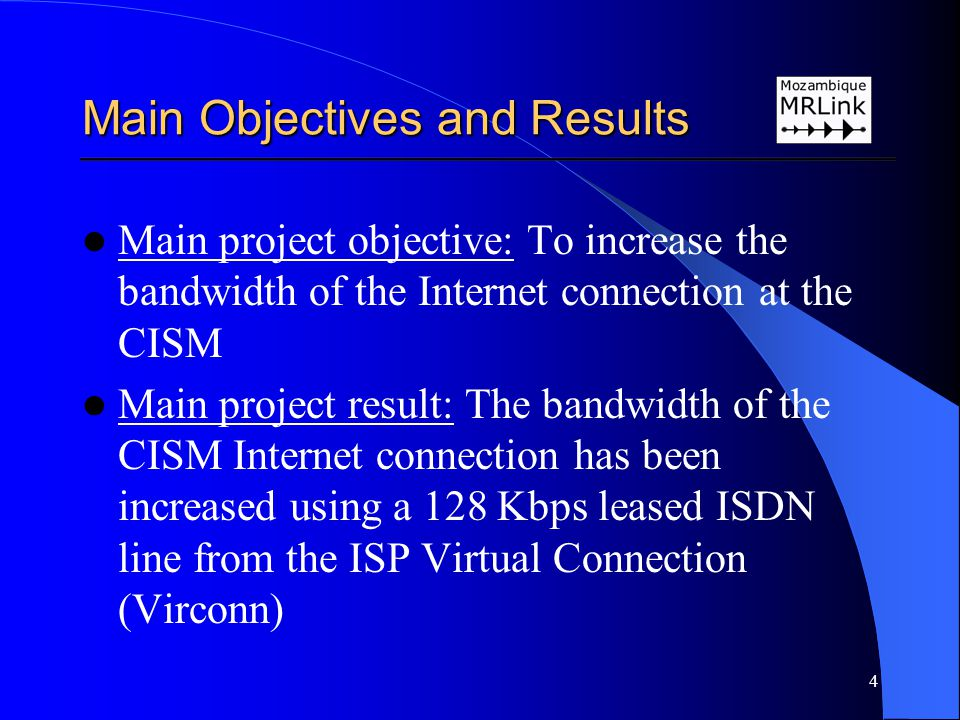 4 Main project objective: To increase the bandwidth of the Internet connection at the CISM Main project result: The bandwidth of the CISM Internet con