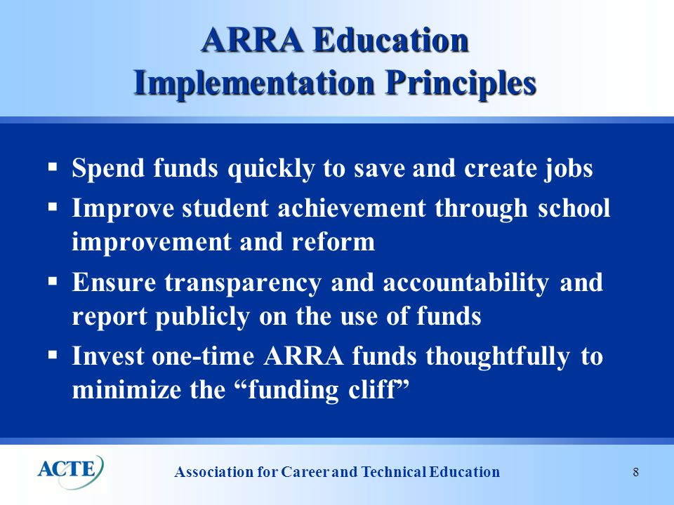 Association for Career and Technical Education 9 ED Four Priorities  Adopting internationally benchmarked standards and assessments that prepare students for success in college and the workplace  Recruiting, developing, rewarding and retaining effective teachers and principals  Building data systems that measure student success and inform teachers and principals how they can improve their practices  Turning around the lowest-performing schools