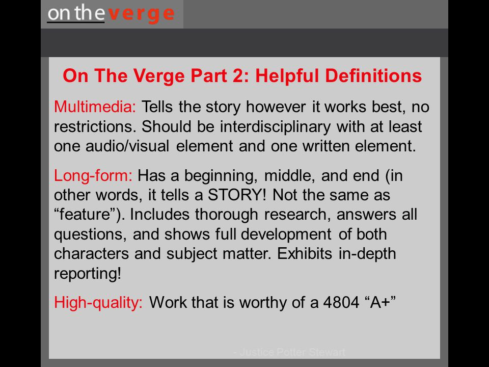 - Justice Potter Stewart On The Verge Part 2: Helpful Definitions Multimedia: Tells the story however it works best, no restrictions.