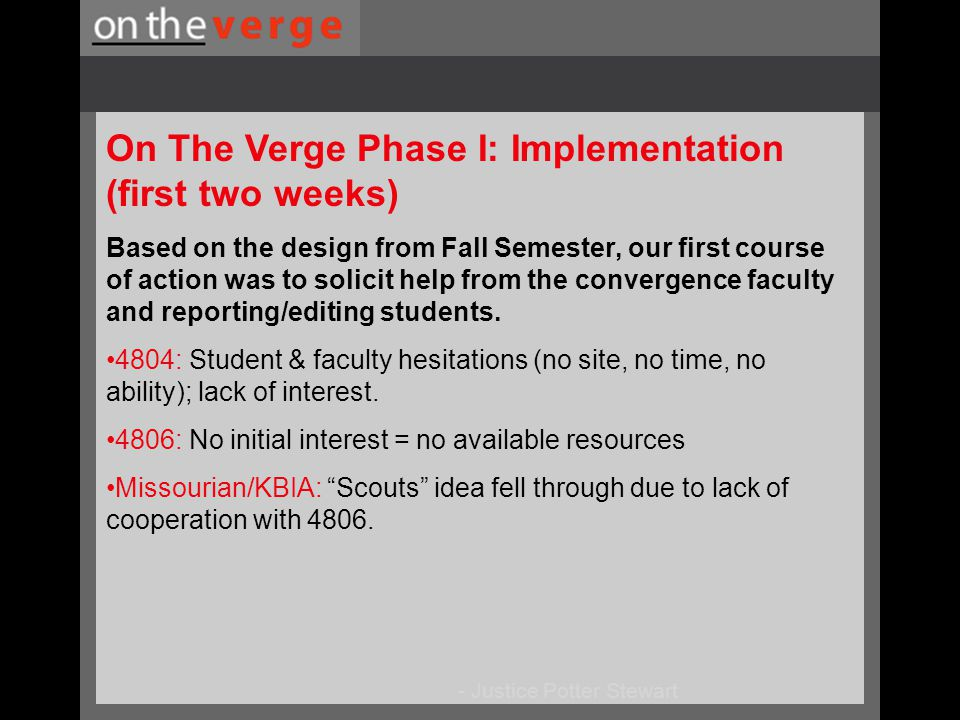 - Justice Potter Stewart On The Verge Phase I: Implementation (first two weeks) Based on the design from Fall Semester, our first course of action was to solicit help from the convergence faculty and reporting/editing students.