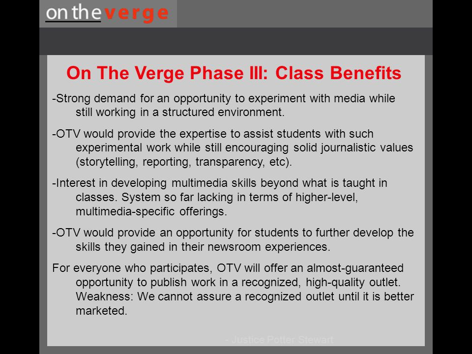 - Justice Potter Stewart On The Verge Phase III: Class Benefits -Strong demand for an opportunity to experiment with media while still working in a structured environment.