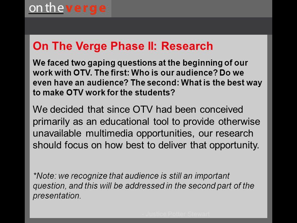 - Justice Potter Stewart On The Verge Phase II: Research We faced two gaping questions at the beginning of our work with OTV.