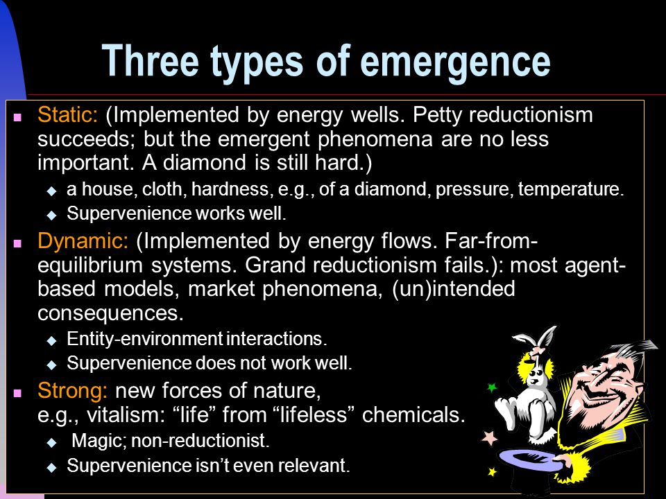 15 Three types of emergence Static: (Implemented by energy wells.
