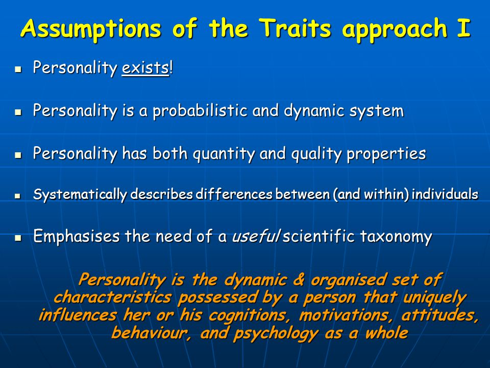 Assumptions of the Traits approach I Personality exists.