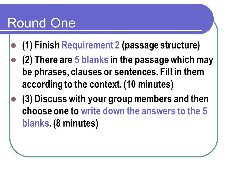 Round One (1) Finish Requirement 2 (passage structure) (2) There are 5 blanks in the passage which may be phrases, clauses or sentences.