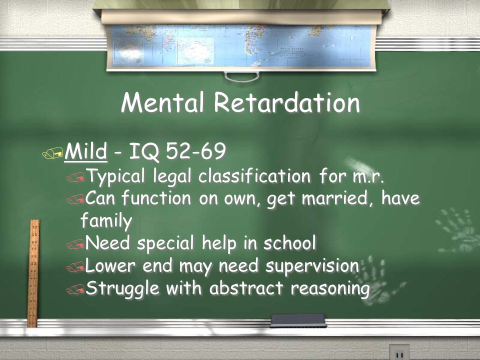 Mental Retardation / Mild - IQ 52-69 / Typical legal classification for m.r.