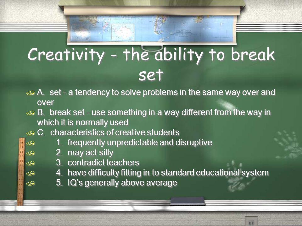 Creativity - the ability to break set  A.