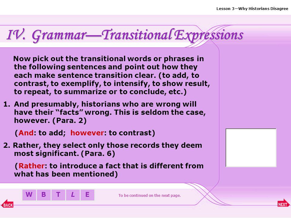 Lesson 3—Why Historians Disagree BTLEW IV.Grammar—Transitional Expressions 6. Words That Signal Concession To be continued on the next page. although