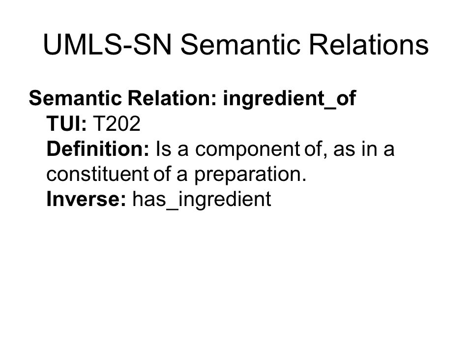 UMLS-SN Semantic Relations Semantic Relation: ingredient_of TUI: T202 Definition: Is a component of, as in a constituent of a preparation.