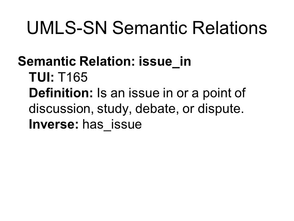 UMLS-SN Semantic Relations Semantic Relation: issue_in TUI: T165 Definition: Is an issue in or a point of discussion, study, debate, or dispute.