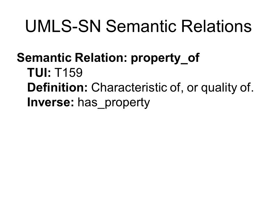 UMLS-SN Semantic Relations Semantic Relation: property_of TUI: T159 Definition: Characteristic of, or quality of.