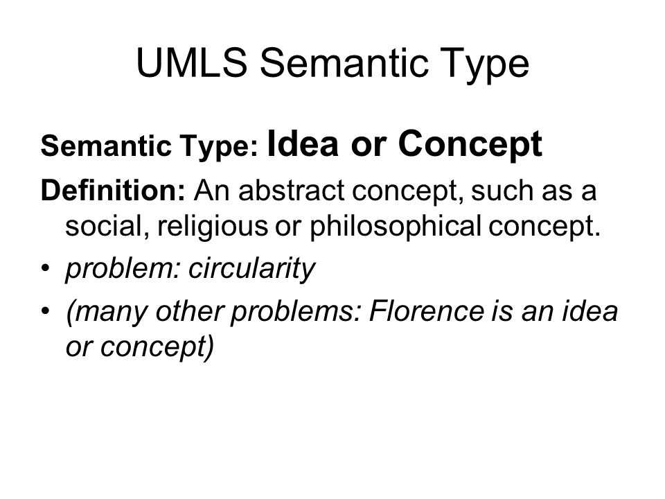 UMLS Semantic Type Semantic Type: Idea or Concept Definition: An abstract concept, such as a social, religious or philosophical concept.