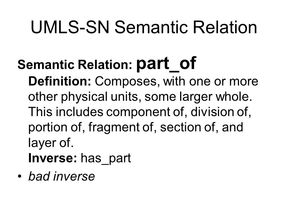 UMLS-SN Semantic Relation Semantic Relation: part_of Definition: Composes, with one or more other physical units, some larger whole.