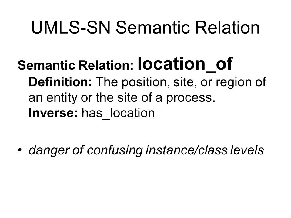 UMLS-SN Semantic Relation Semantic Relation: location_of Definition: The position, site, or region of an entity or the site of a process.