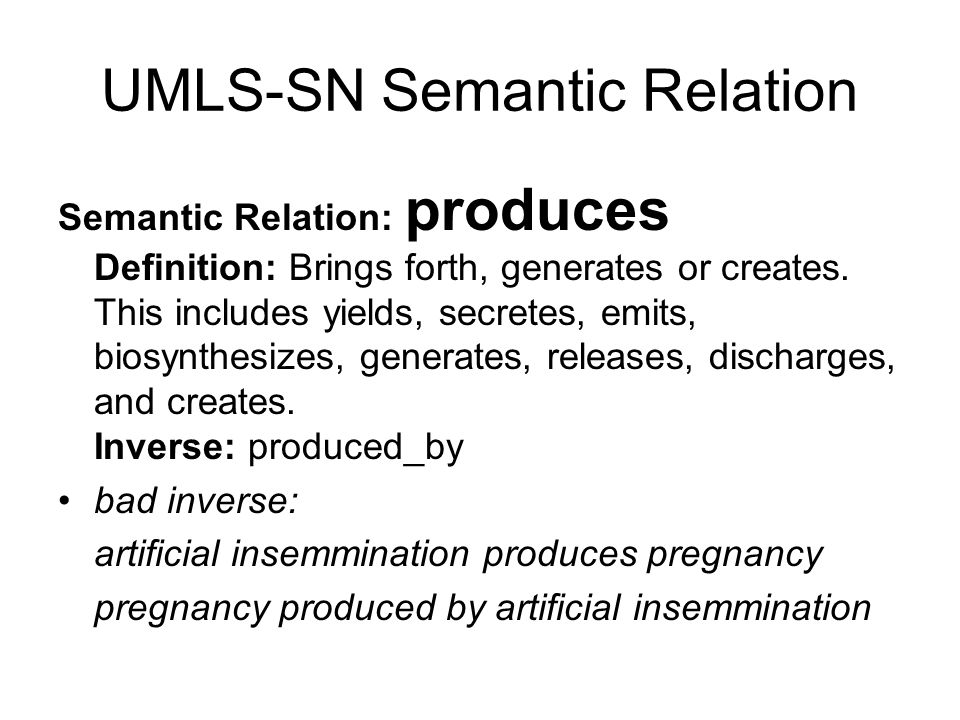 UMLS-SN Semantic Relation Semantic Relation: produces Definition: Brings forth, generates or creates.