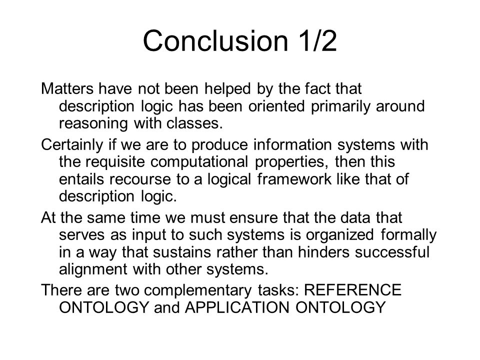 Conclusion 1/2 Matters have not been helped by the fact that description logic has been oriented primarily around reasoning with classes.